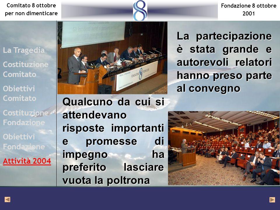 Fondazione 8 ottobre 2001 Comitato 8 ottobre per non dimenticare La partecipazione è stata grande e autorevoli relatori hanno preso parte al convegno