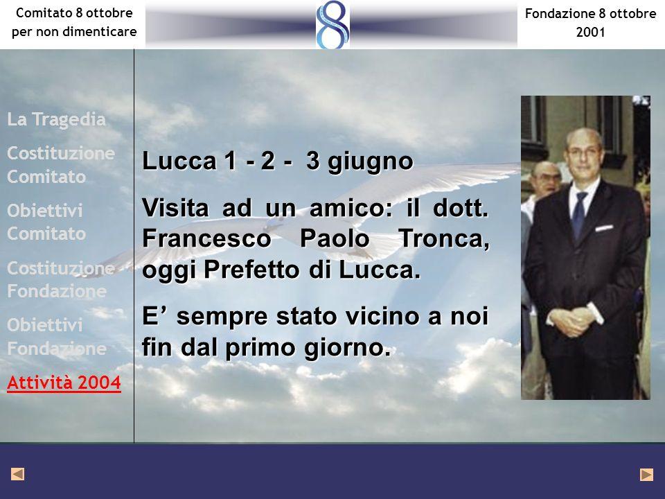 Fondazione 8 ottobre 2001 Comitato 8 ottobre per non dimenticare La Tragedia Costituzione Comitato Obiettivi Comitato Costituzione Fondazione Obiettivi Fondazione Attività 2004 Lucca 1 - 2 - 3 giugno Visita ad un amico: il dott.