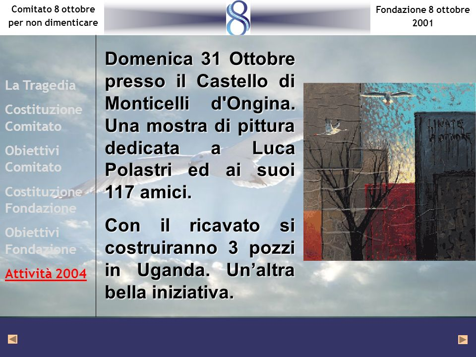 Fondazione 8 ottobre 2001 Comitato 8 ottobre per non dimenticare La Tragedia Costituzione Comitato Obiettivi Comitato Costituzione Fondazione Obiettivi Fondazione Attività 2004 Domenica 31 Ottobre presso il Castello di Monticelli d Ongina.