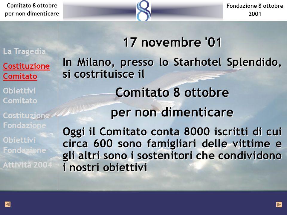 Fondazione 8 ottobre 2001 Comitato 8 ottobre per non dimenticare 17 novembre '01 In Milano, presso lo Starhotel Splendido, si costrituisce il Comitato