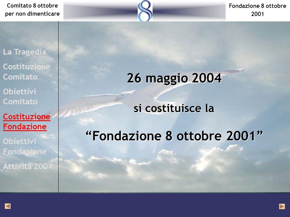 Fondazione 8 ottobre 2001 Comitato 8 ottobre per non dimenticare 26 maggio 2004 si costituisce la Fondazione 8 ottobre 2001 La Tragedia Costituzione C