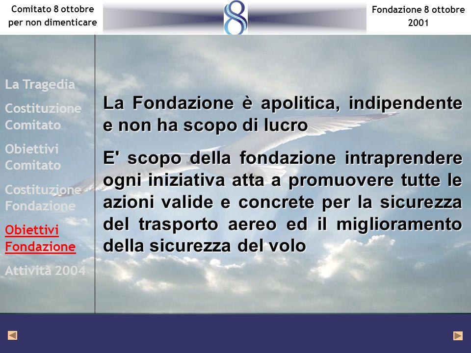 Fondazione 8 ottobre 2001 Comitato 8 ottobre per non dimenticare La Fondazione è apolitica, indipendente e non ha scopo di lucro E' scopo della fondaz