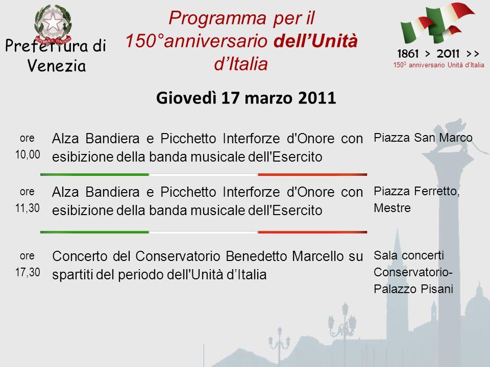 Giovedì 17 marzo 2011 Prefettura di Venezia 1861 > 2011 > > 150 0 anniversario Unità d'Italia Programma per il 150°anniversario dellUnità dItalia ore