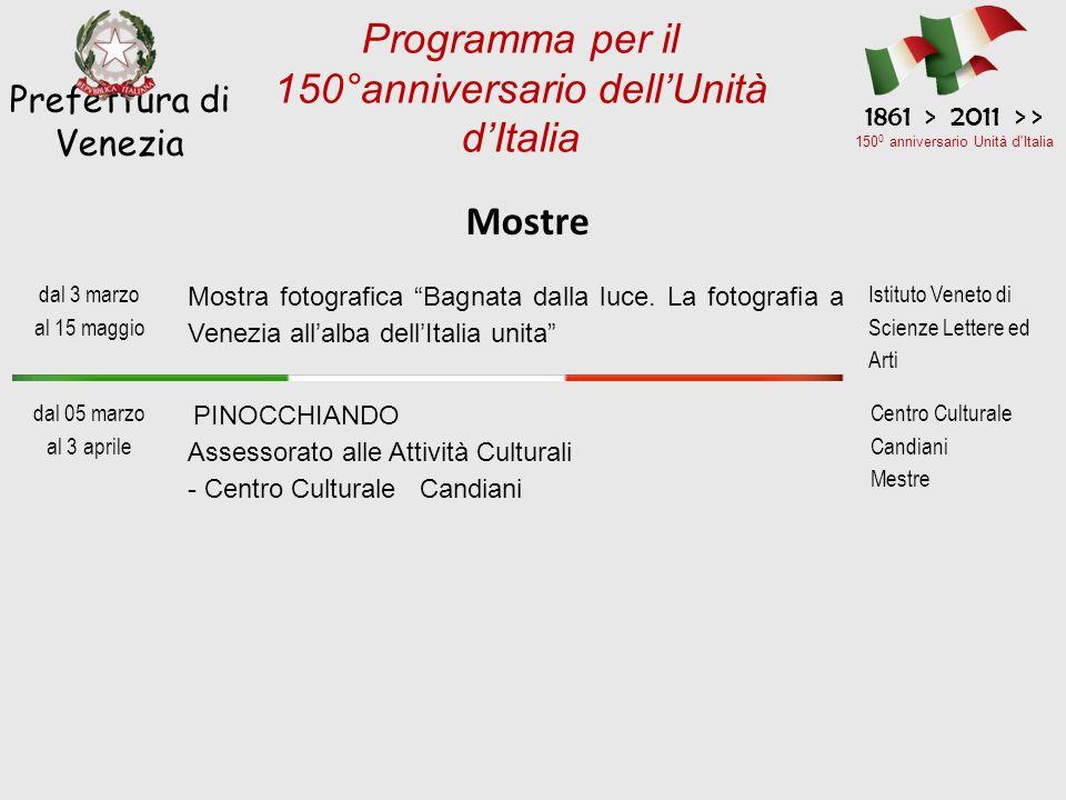 Mostre Prefettura di Venezia 1861 > 2011 > > 150 0 anniversario Unità d Italia Programma per il 150°anniversario dellUnità dItalia dal 3 marzo al 15 maggio Mostra fotografica Bagnata dalla luce.