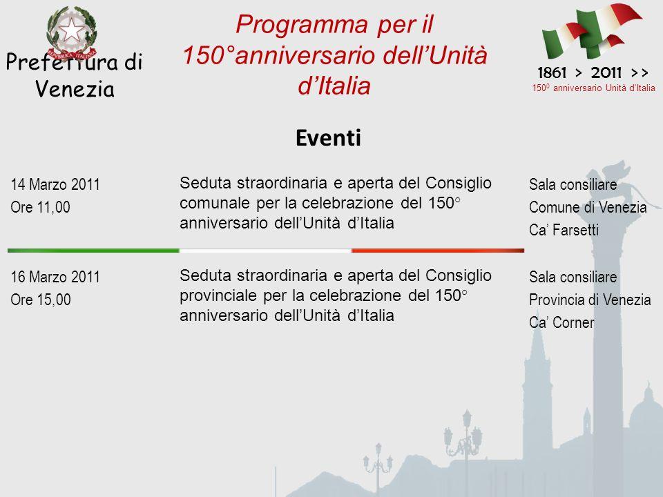 Eventi Prefettura di Venezia 1861 > 2011 > > 150 0 anniversario Unità d'Italia Programma per il 150°anniversario dellUnità dItalia 14 Marzo 2011 Ore 1