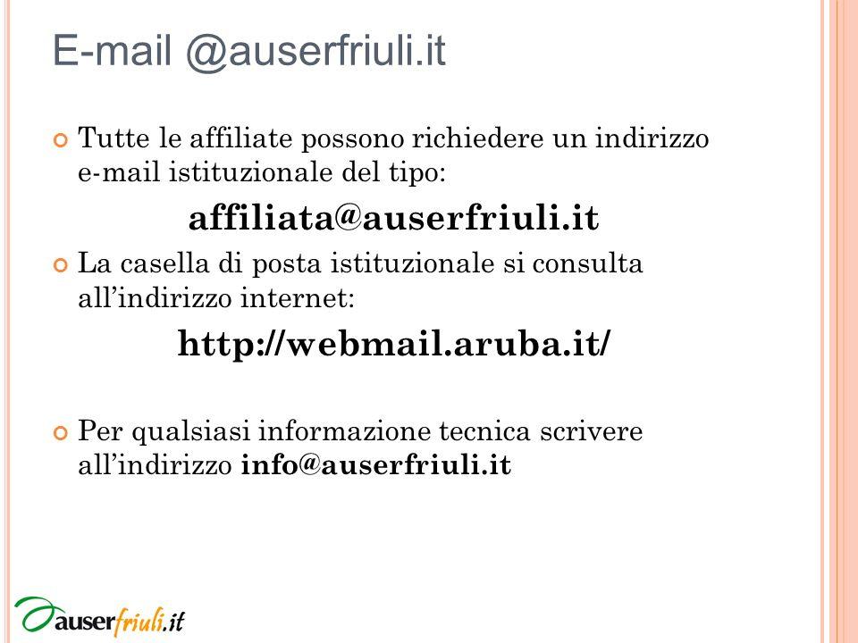 E-mail @auserfriuli.it Tutte le affiliate possono richiedere un indirizzo e-mail istituzionale del tipo: affiliata@auserfriuli.it La casella di posta istituzionale si consulta allindirizzo internet: http://webmail.aruba.it/ Per qualsiasi informazione tecnica scrivere allindirizzo info@auserfriuli.it