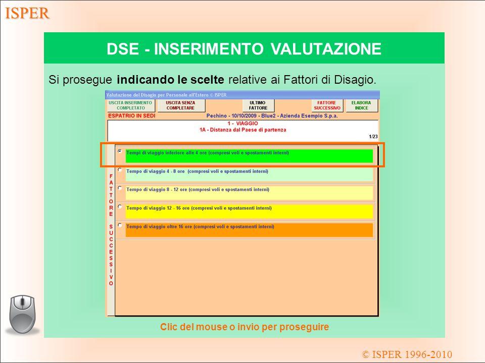 © ISPER 1996-2010 ISPER DSE - INSERIMENTO VALUTAZIONE Si prosegue indicando le scelte relative ai Fattori di Disagio.