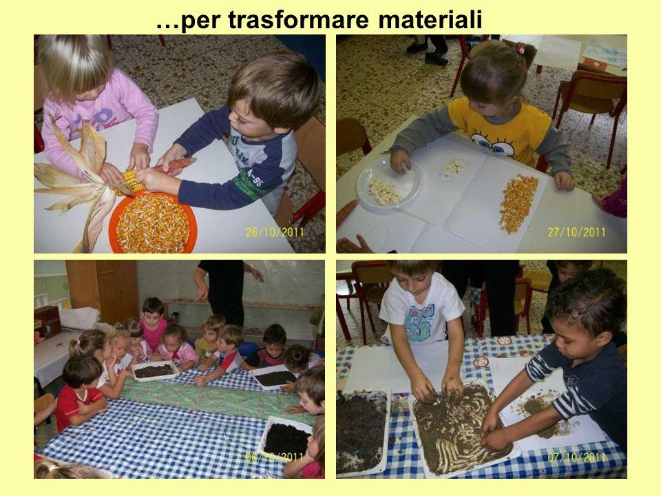 …per trasformare materiali