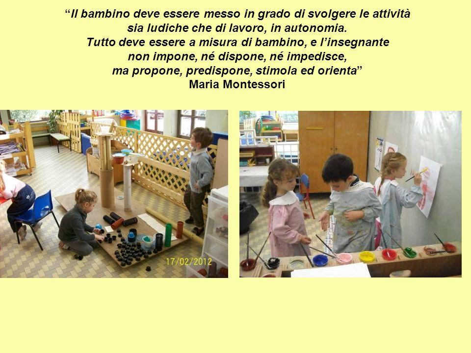 Il bambino deve essere messo in grado di svolgere le attività sia ludiche che di lavoro, in autonomia.