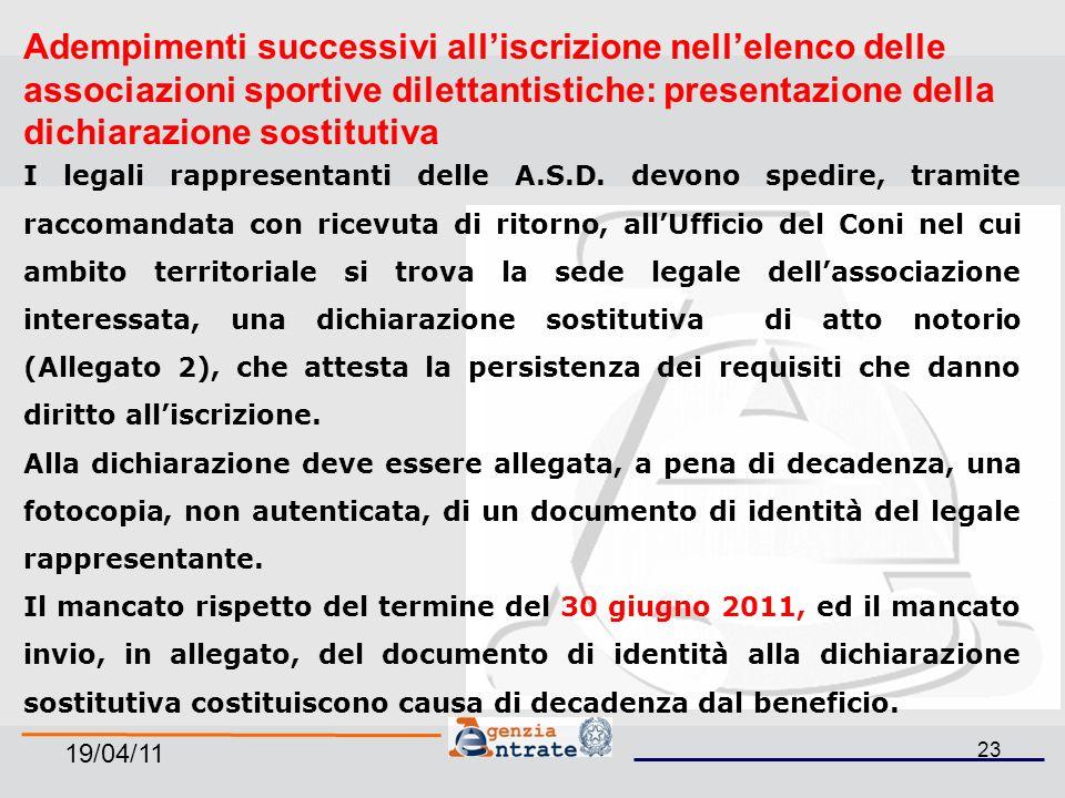 19/04/11 23 Adempimenti successivi alliscrizione nellelenco delle associazioni sportive dilettantistiche: presentazione della dichiarazione sostitutiva I legali rappresentanti delle A.S.D.