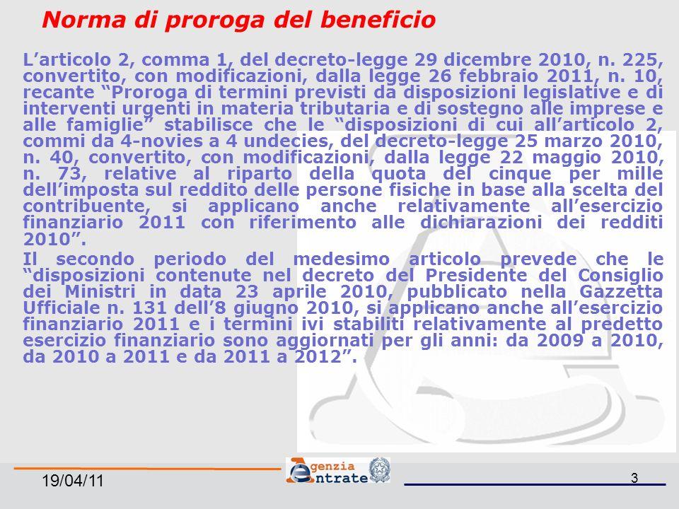 19/04/11 24 Modalità di predisposizione degli elenchi dei soggetti ammessi al beneficio Le fasi della procedura per la predisposizione degli elenchi dei possibili beneficiari, la formulazione della scelta e la successiva assegnazione delle somme sono definite dal Dpcm del 23 Aprile 2010.