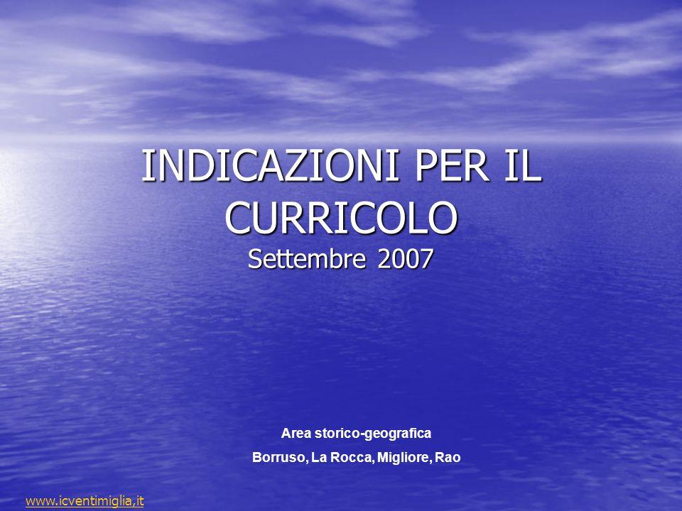 INDICAZIONI PER IL CURRICOLO Settembre 2007 Area storico-geografica Borruso, La Rocca, Migliore, Rao www.icventimiglia,it