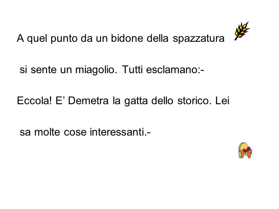 Farinella, la gatta del mugnaio aggiunge:- Caro spaghetto tua nonna Farina di Granoduro ha il potere di trasformarsi in mille modi diversi.- Lo spaghetto pian piano inizia ad emozionarsi ascoltando quelle parole.