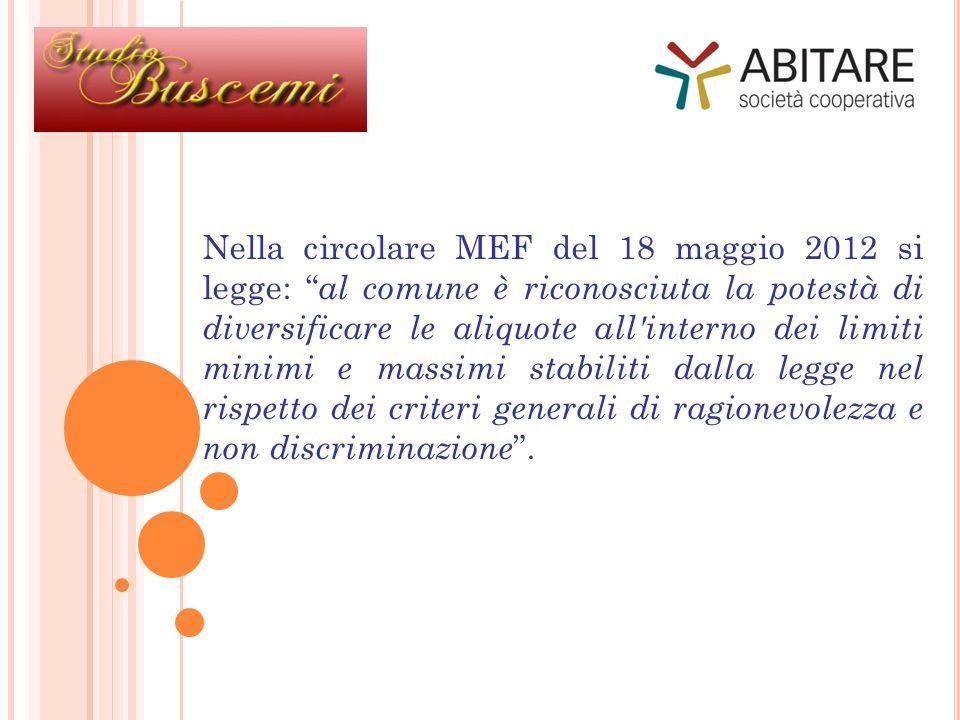 Nella circolare MEF del 18 maggio 2012 si legge: al comune è riconosciuta la potestà di diversificare le aliquote all interno dei limiti minimi e massimi stabiliti dalla legge nel rispetto dei criteri generali di ragionevolezza e non discriminazione.