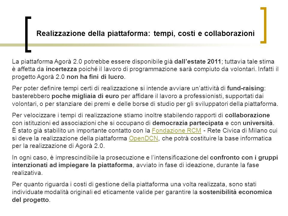 Realizzazione della piattaforma: tempi, costi e collaborazioni La piattaforma Agorà 2.0 potrebbe essere disponibile già dallestate 2011; tuttavia tale