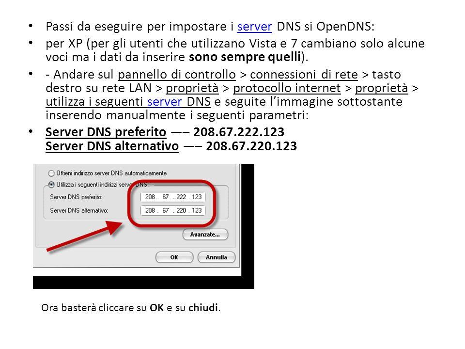 Passi da eseguire per impostare i server DNS si OpenDNS:server per XP (per gli utenti che utilizzano Vista e 7 cambiano solo alcune voci ma i dati da inserire sono sempre quelli).