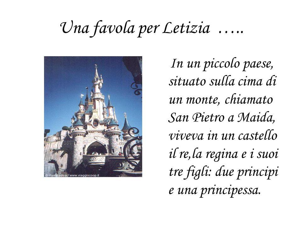 Una favola per Letizia ….. In un piccolo paese, situato sulla cima di un monte, chiamato San Pietro a Maida, viveva in un castello il re,la regina e i