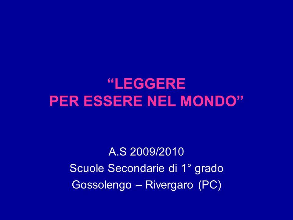 LEGGERE PER ESSERE NEL MONDO A.S 2009/2010 Scuole Secondarie di 1° grado Gossolengo – Rivergaro (PC)
