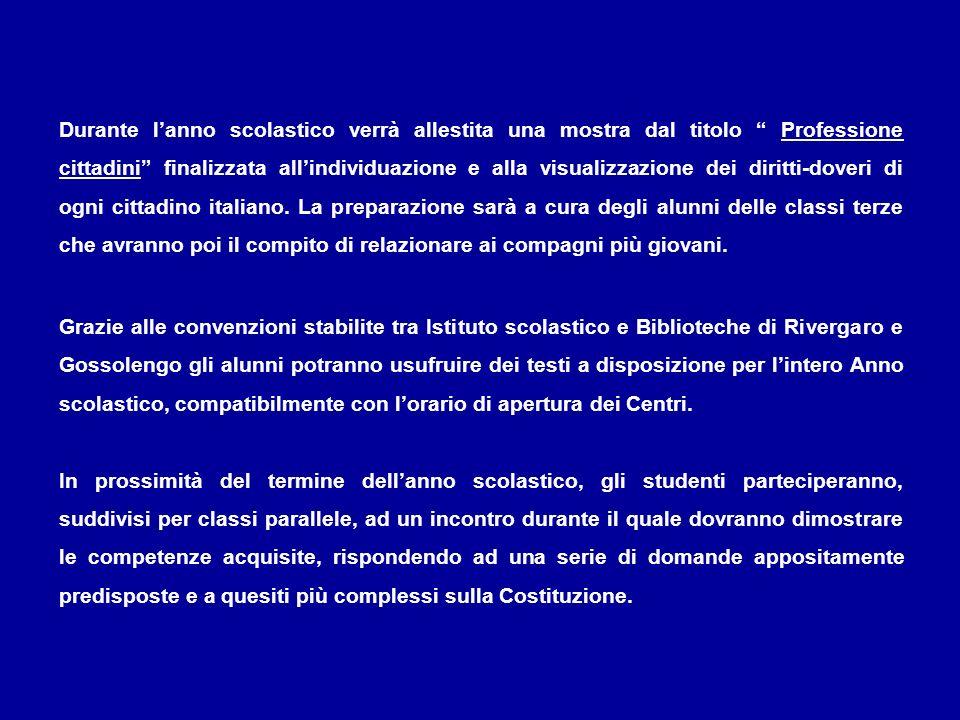 Durante lanno scolastico verrà allestita una mostra dal titolo Professione cittadini finalizzata allindividuazione e alla visualizzazione dei diritti-doveri di ogni cittadino italiano.