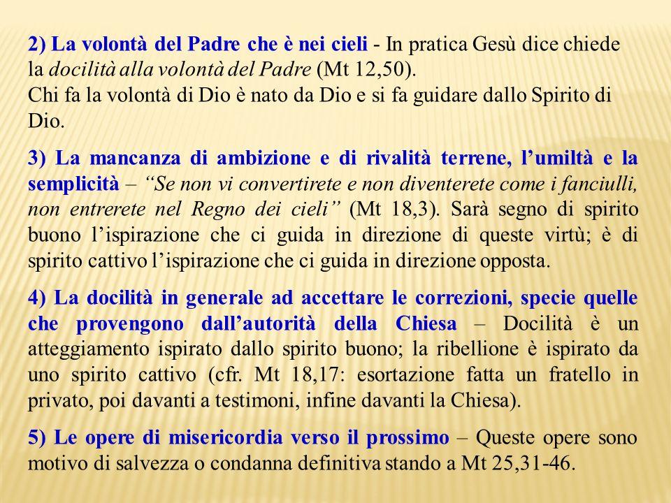 2) La volontà del Padre che è nei cieli - In pratica Gesù dice chiede la docilità alla volontà del Padre (Mt 12,50). Chi fa la volontà di Dio è nato d