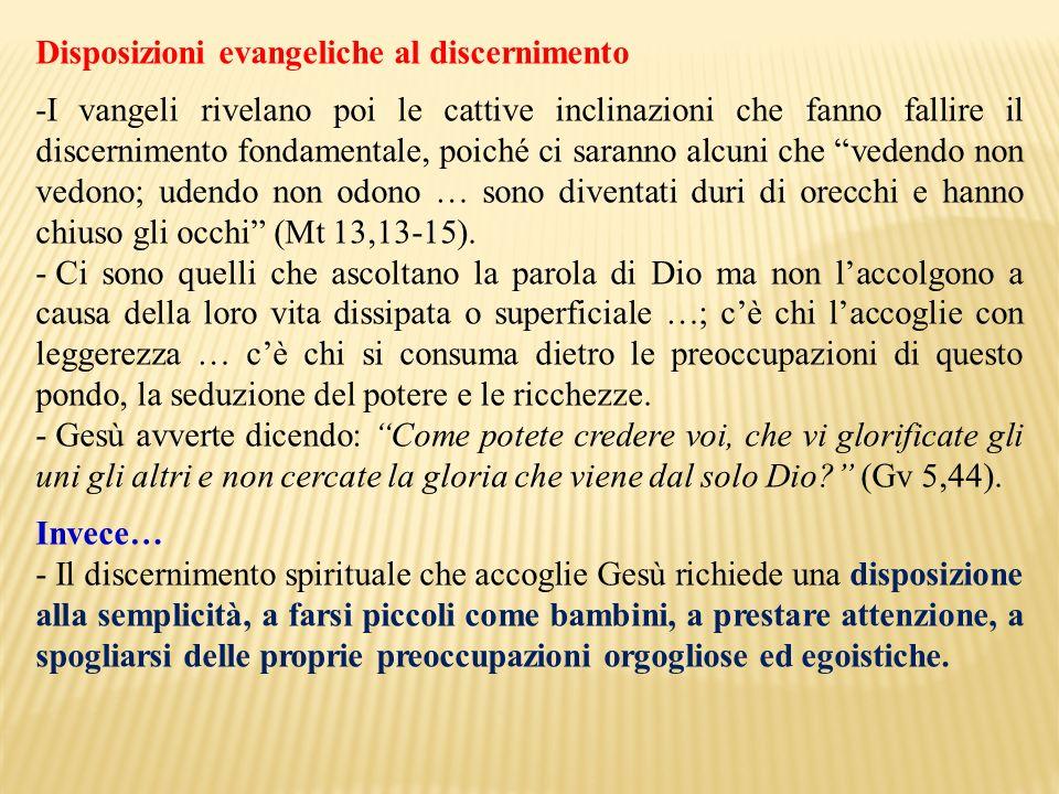 Disposizioni evangeliche al discernimento -I vangeli rivelano poi le cattive inclinazioni che fanno fallire il discernimento fondamentale, poiché ci s