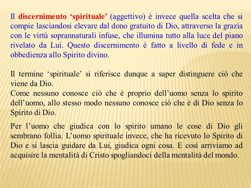 Il discernimento spirituale (aggettivo) è invece quella scelta che si compie lasciandosi elevare dal dono gratuito di Dio, attraverso la grazia con le