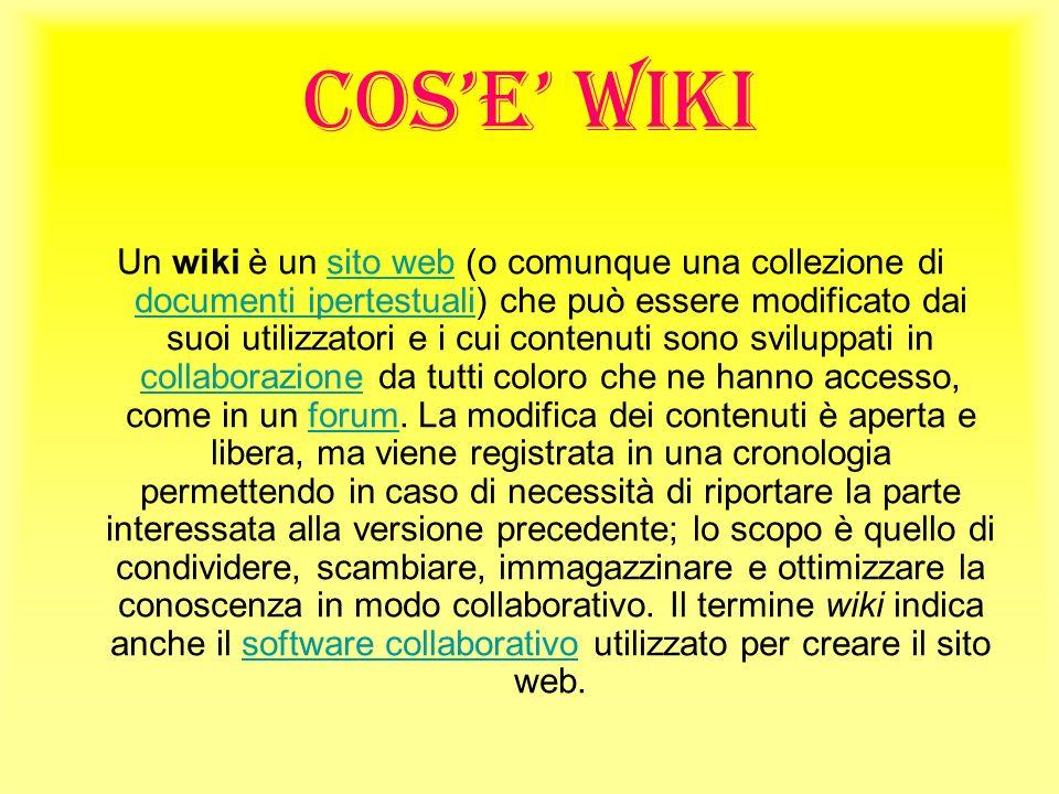 COSE WIKI Un wiki è un sito web (o comunque una collezione di documenti ipertestuali) che può essere modificato dai suoi utilizzatori e i cui contenuti sono sviluppati in collaborazione da tutti coloro che ne hanno accesso, come in un forum.