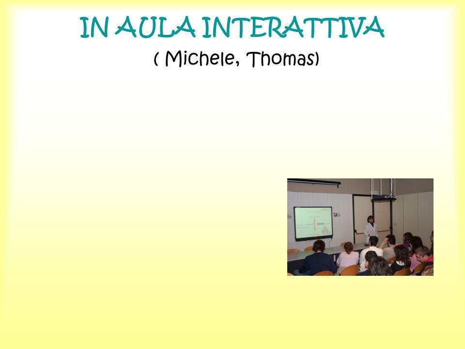 IN AULA INTERATTIVA ( Michele, Thomas)