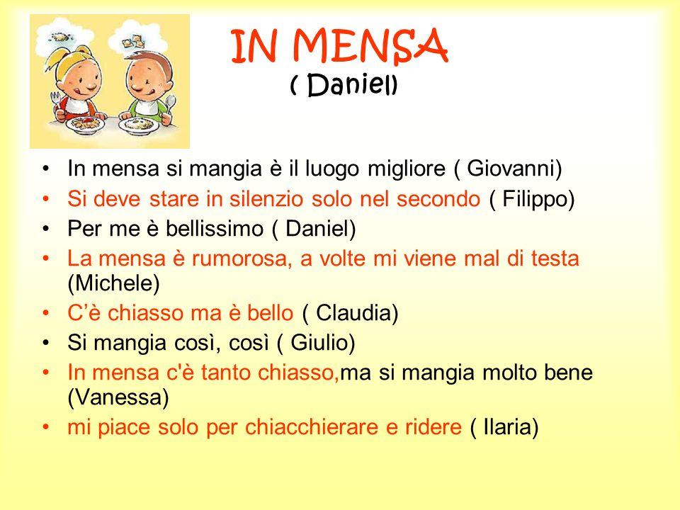 IN MENSA ( Daniel) In mensa si mangia è il luogo migliore ( Giovanni) Si deve stare in silenzio solo nel secondo ( Filippo) Per me è bellissimo ( Dani