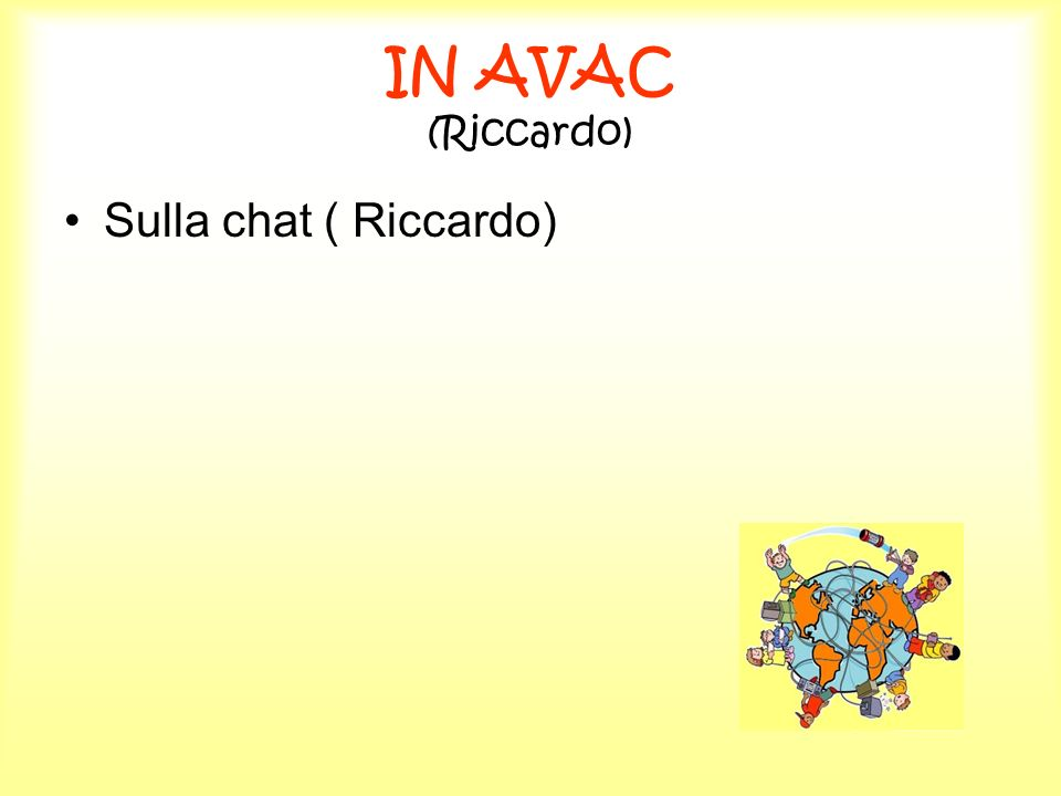 IN AVAC (Riccardo) Sulla chat ( Riccardo)