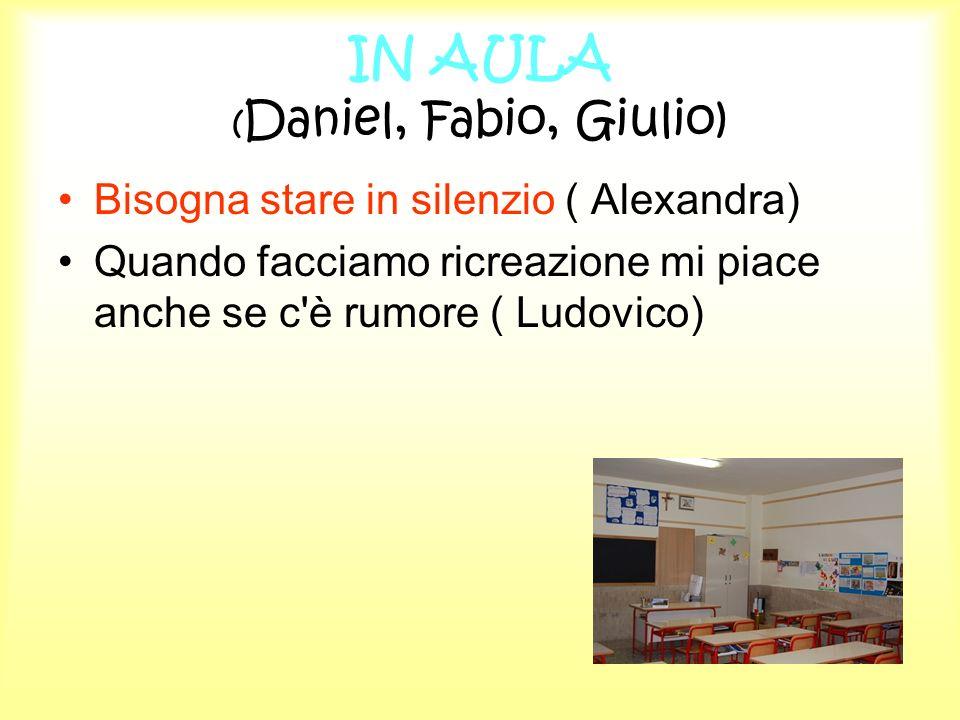 IN AULA ( Daniel, Fabio, Giulio) Bisogna stare in silenzio ( Alexandra) Quando facciamo ricreazione mi piace anche se c'è rumore ( Ludovico)