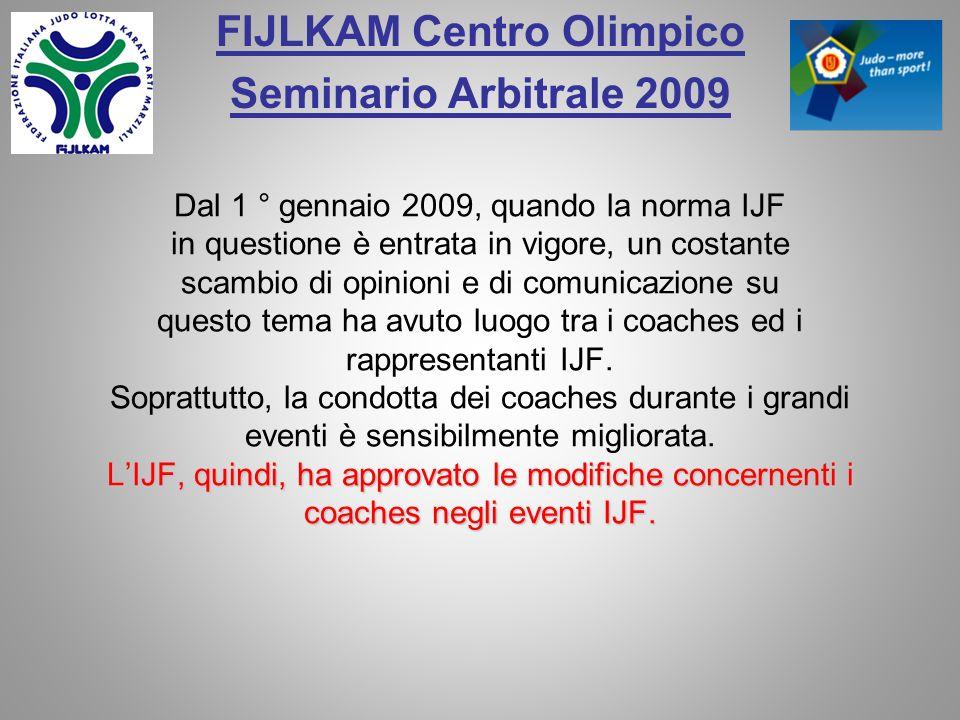 FIJLKAM Centro Olimpico Seminario Arbitrale 2009 LIJF, quindi, ha approvato le modifiche concernenti i coaches negli eventi IJF.