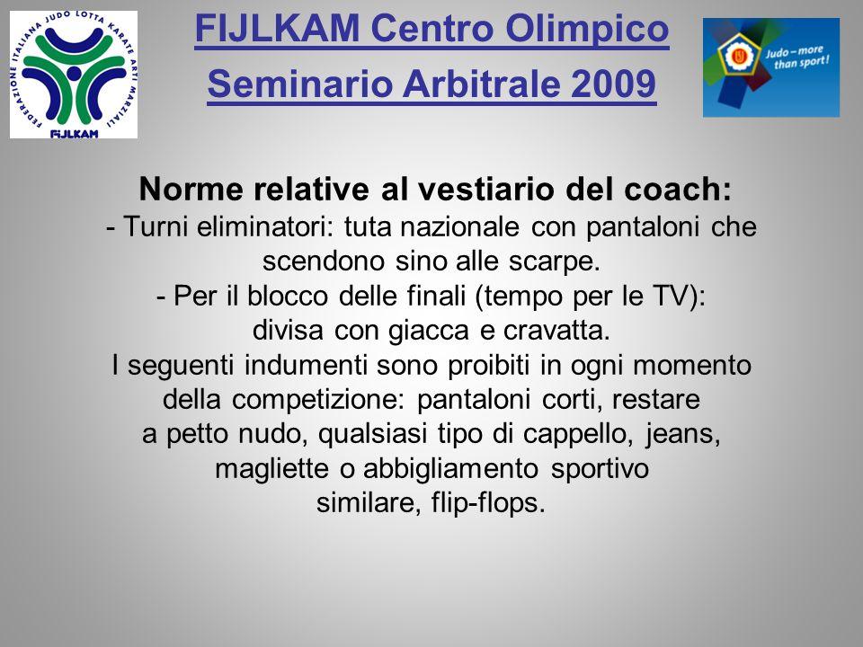 FIJLKAM Centro Olimpico Seminario Arbitrale 2009 Norme relative al vestiario del coach: - Turni eliminatori: tuta nazionale con pantaloni che scendono sino alle scarpe.