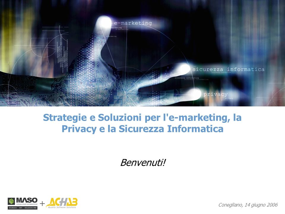 Strategie e Soluzioni per l e-marketing, la Privacy e la Sicurezza Informatica Benvenuti.