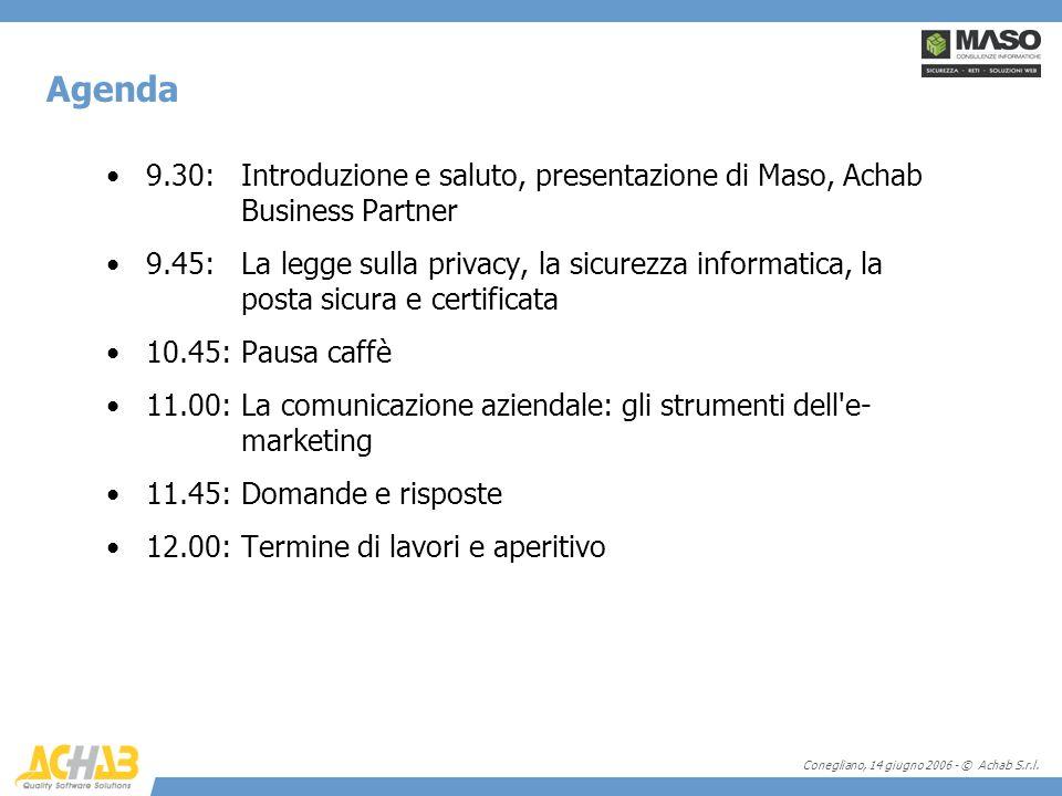 Conegliano, 14 giugno 2006 - © Achab S.r.l. 9.30: Introduzione e saluto, presentazione di Maso, Achab Business Partner 9.45: La legge sulla privacy, l