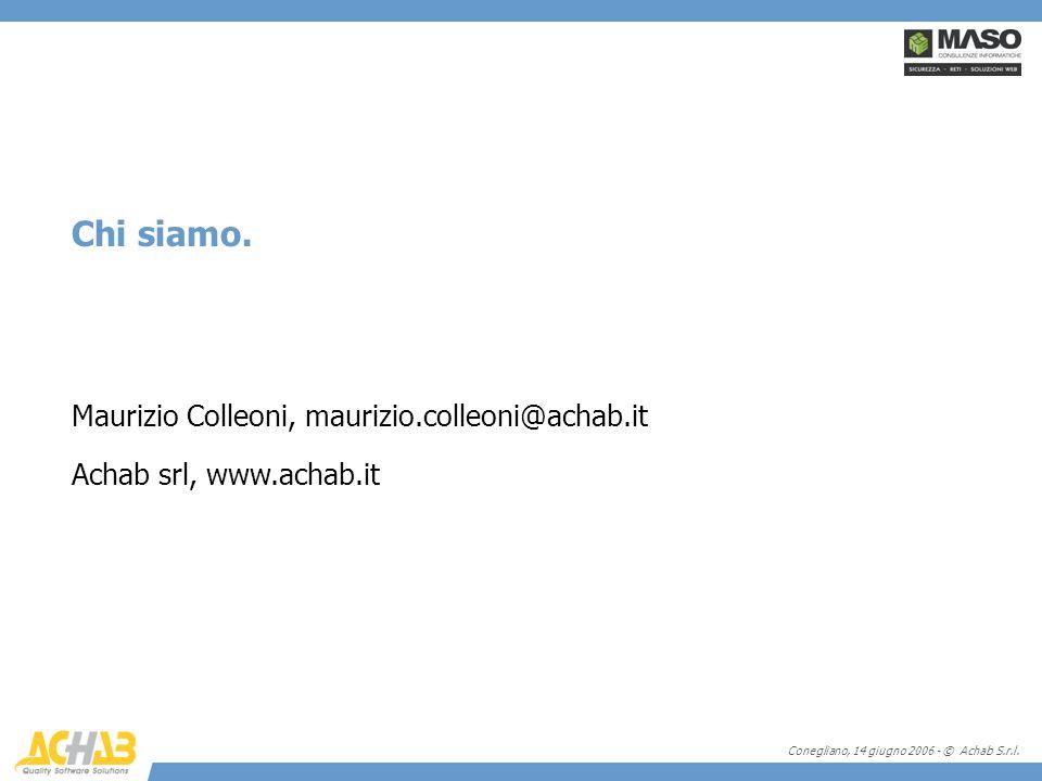 Conegliano, 14 giugno 2006 - © Achab S.r.l. Chi siamo. Maurizio Colleoni, maurizio.colleoni@achab.it Achab srl, www.achab.it