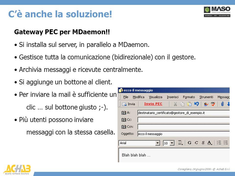 Conegliano, 14 giugno 2006 - © Achab S.r.l. Gateway PEC per MDaemon!! Si installa sul server, in parallelo a MDaemon. Gestisce tutta la comunicazione
