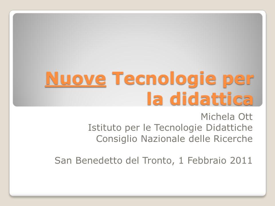Nuove Tecnologie per la didattica Michela Ott Istituto per le Tecnologie Didattiche Consiglio Nazionale delle Ricerche San Benedetto del Tronto, 1 Febbraio 2011