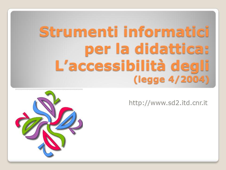 Strumenti informatici per la didattica: Laccessibilità degli (legge 4/2004) http://www.sd2.itd.cnr.it
