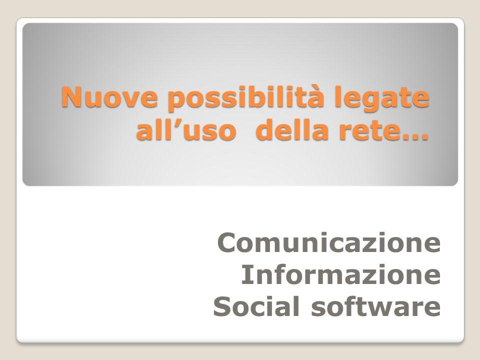 Nuove possibilità legate alluso della rete… Comunicazione Informazione Social software