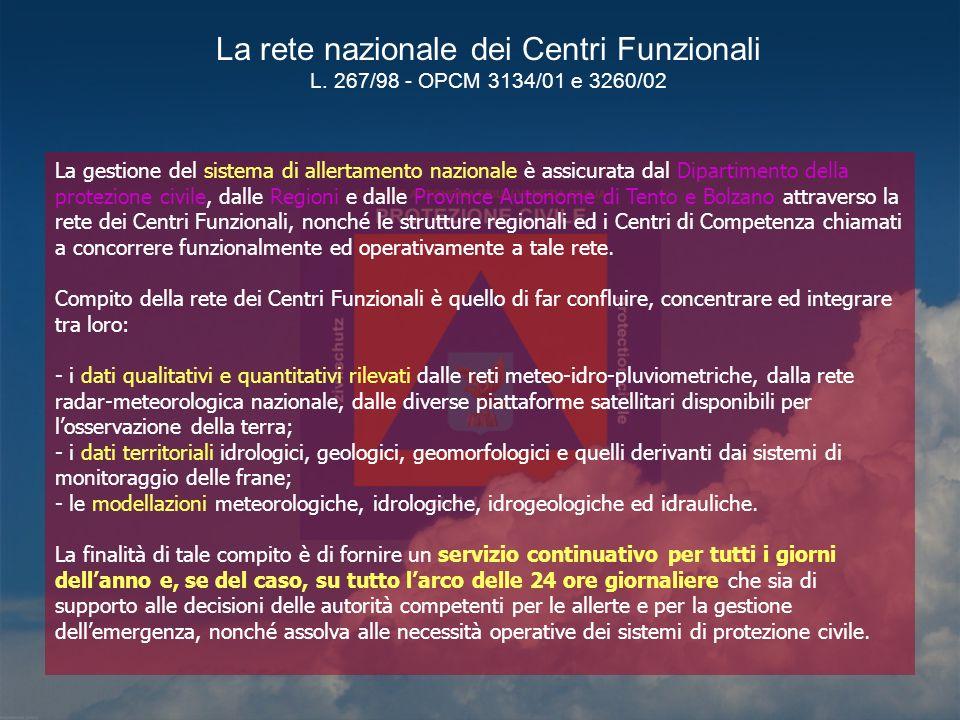 La gestione del sistema di allertamento nazionale è assicurata dal Dipartimento della protezione civile, dalle Regioni e dalle Province Autonome di Tento e Bolzano attraverso la rete dei Centri Funzionali, nonché le strutture regionali ed i Centri di Competenza chiamati a concorrere funzionalmente ed operativamente a tale rete.