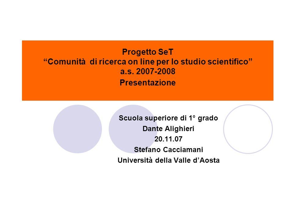 Progetto SeT Comunità di ricerca on line per lo studio scientifico a.s. 2007-2008 Presentazione Scuola superiore di 1° grado Dante Alighieri 20.11.07