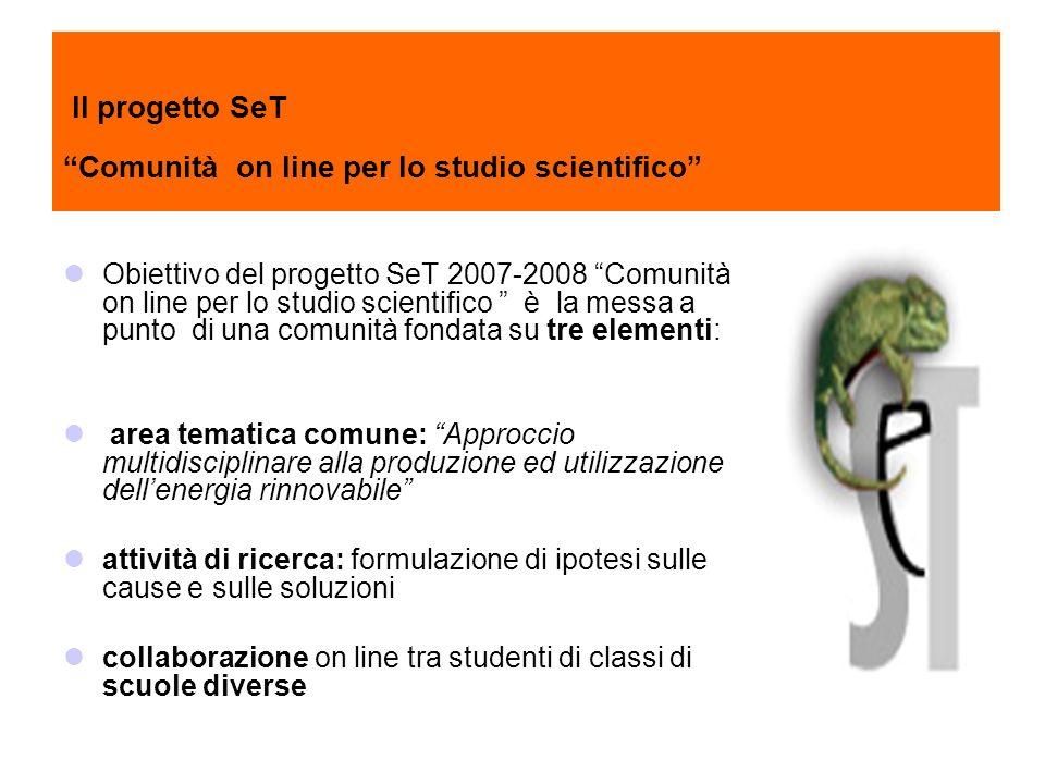 Il progetto SeT Comunità on line per lo studio scientifico Obiettivo del progetto SeT 2007-2008 Comunità on line per lo studio scientifico è la messa