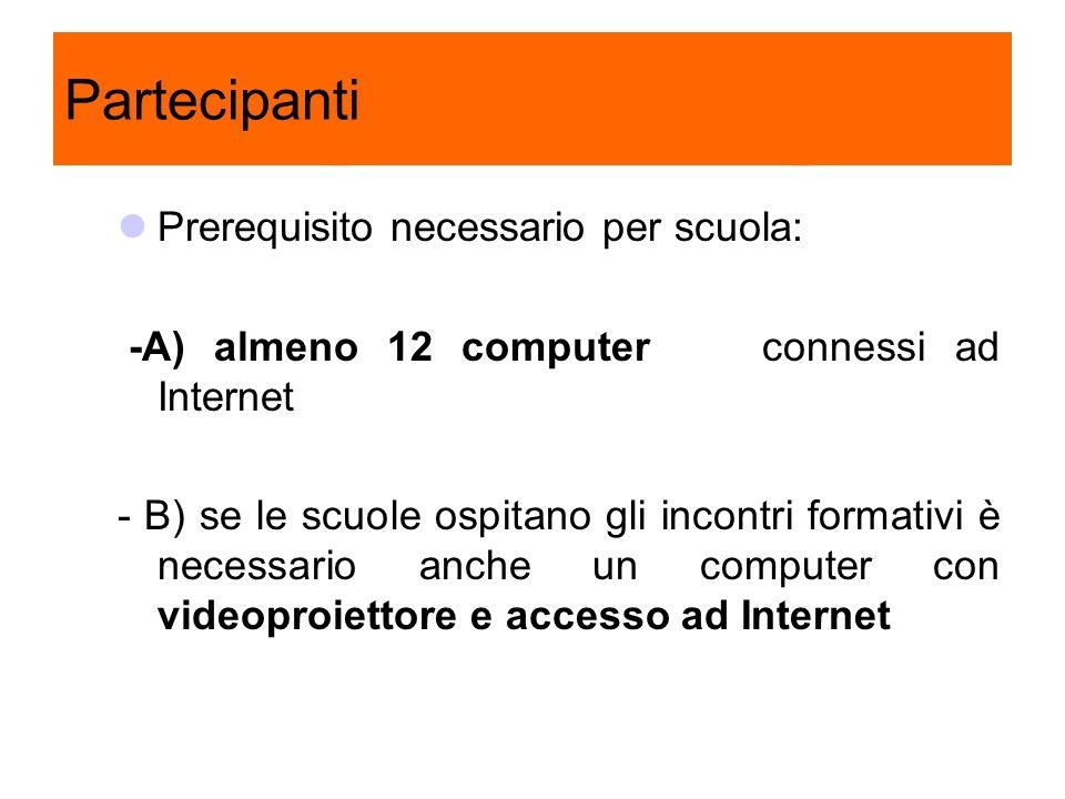 Partecipanti Prerequisito necessario per scuola: -A) almeno 12 computer connessi ad Internet - B) se le scuole ospitano gli incontri formativi è neces