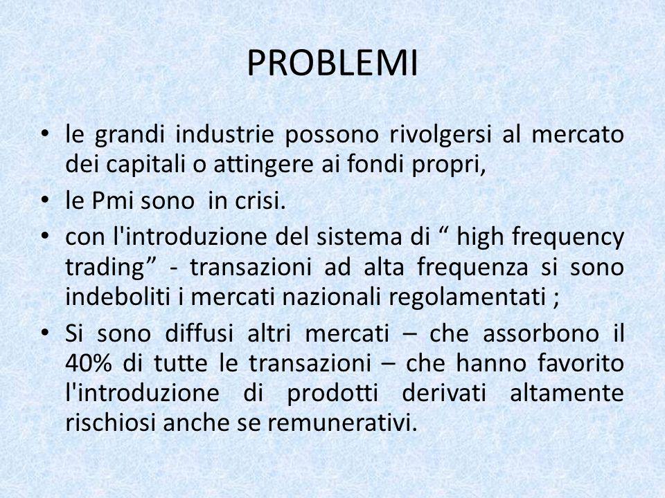 PROBLEMI le grandi industrie possono rivolgersi al mercato dei capitali o attingere ai fondi propri, le Pmi sono in crisi.