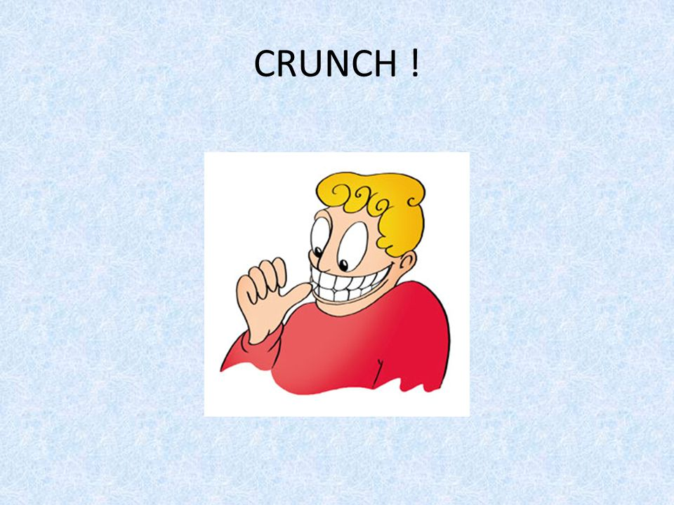 CRUNCH !