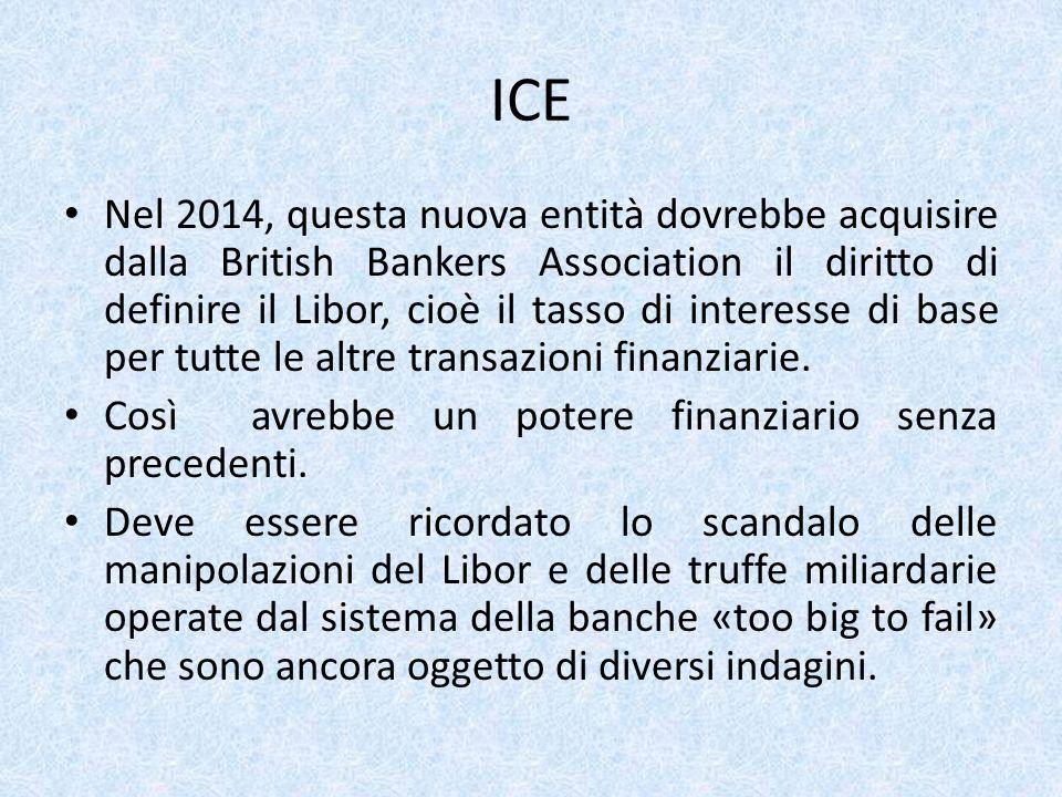 ICE Nel 2014, questa nuova entità dovrebbe acquisire dalla British Bankers Association il diritto di definire il Libor, cioè il tasso di interesse di base per tutte le altre transazioni finanziarie.
