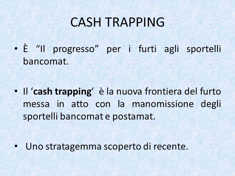 CASH TRAPPING È Il progresso per i furti agli sportelli bancomat.