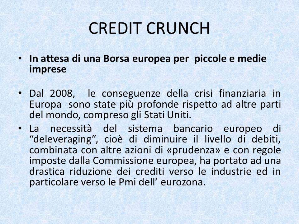 CREDIT CRUNCH In attesa di una Borsa europea per piccole e medie imprese Dal 2008, le conseguenze della crisi finanziaria in Europa sono state più profonde rispetto ad altre parti del mondo, compreso gli Stati Uniti.