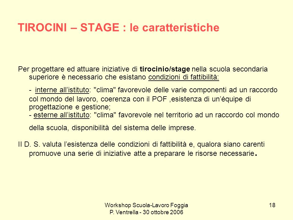 Workshop Scuola-Lavoro Foggia P. Ventrella - 30 ottobre 2006 18 TIROCINI – STAGE : le caratteristiche Per progettare ed attuare iniziative di tirocini